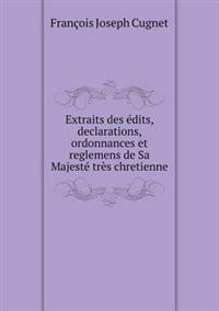 Extraits Des Edits, Declarations, Ordonnances Et Reglemens de Sa Majeste Tres Chretienne