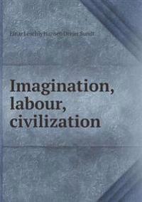 Imagination, Labour, Civilization
