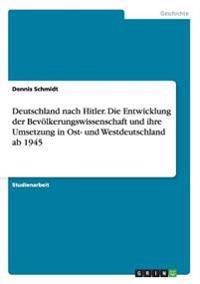 Deutschland Nach Hitler. Die Entwicklung Der Bevolkerungswissenschaft Und Ihre Umsetzung in Ost- Und Westdeutschland AB 1945