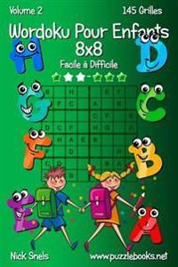 Wordoku Pour Enfants 8x8 - Facile a Difficile - Volume 2 - 145 Grilles