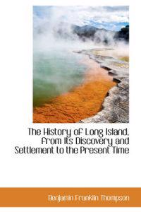 The History of Long Island, from Its Discovery and Settlement to the Present Time