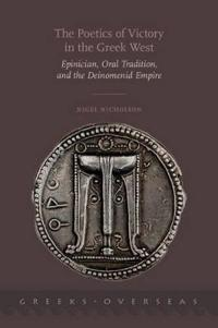 The Poetics of Victory in the Greek West: Epinician, Oral Tradition, and the Deinomenid Empire