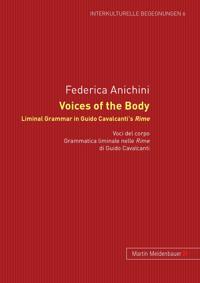Voices of the Body. Liminal Grammar in Guido Cavalcanti's Rime: Voci del Corpo. Grammatica Liminale Nelle Rime Di Guido Cavalcanti