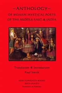 Anthology of Women Mystical Poets of the Middle-East & India