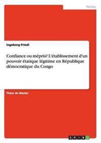 Confiance Ou Mepris? L'Etablissement D'Un Pouvoir Etatique Legitime En Republique Democratique Du Congo