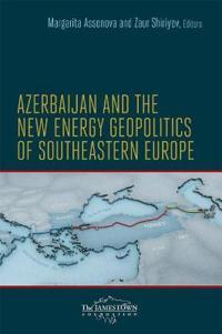 Azerbaijan and the New Energy Geopolitics of Southeastern Europe