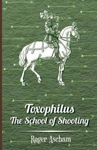 Toxophilus -the School of Shooting History of Archery Series