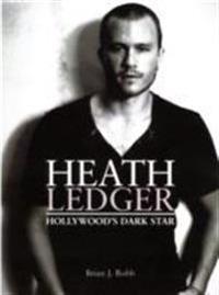 Heath Ledger: Hollywood's Dark Star