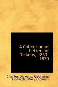 A Collection of Letters of Dickens, 1833-1870