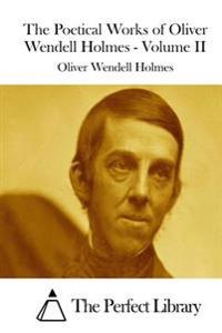 The Poetical Works of Oliver Wendell Holmes - Volume II