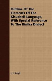 Outline Of The Elements Of The Kisuaheli Language,  With Special Reference To The Kinika Dialect