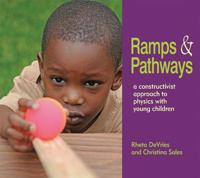 Ramps & Pathways; A Constuctivist Approach to Physics with Young Children