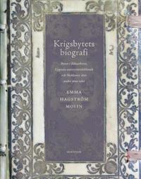 Krigsbytets biografi : byten i Riksarkivet, Uppsala universitetsbibliotek och Skokloster slott under 1600-talet