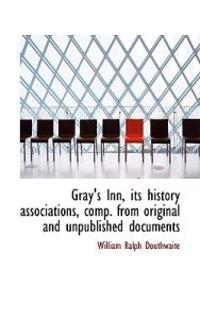 Gray's Inn, Its History Associations, Comp. from Original and Unpublished Documents