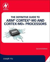 The Definitive Guide to ARM (R) Cortex (R)-M0 and Cortex-M0+ Processors