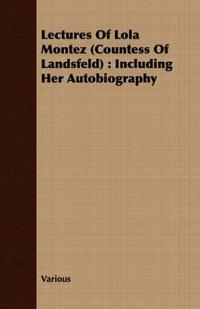 Lectures of Lola Montez Countess of Landsfeld
