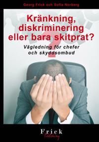 Kränkning, diskriminering eller bara skitprat? : vägledning för chefer och skyddsombud