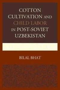 Cotton Cultivation and Child Labor in Post-Soviet Uzbekistan