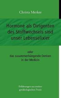 Hormone als Dirigenten des Stoffwechsels sind unser Lebenselixier