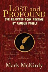 Lost and Profound: The Rejected Book Reviews by Famous People