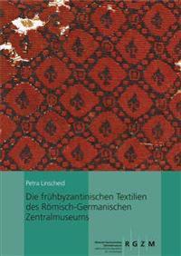 Die Fruhbyzantinischen Textilien Des Romisch-Germanischen Zentralmuseums: Mit Einem Beitrag Von Ina Vanden Berghe