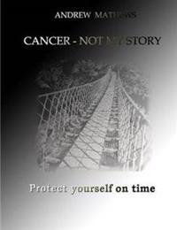 Cancer - Not My Story