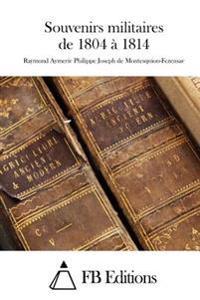 Souvenirs Militaires de 1804 a 1814