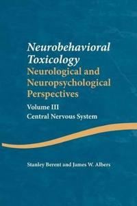 Neurobehavioral Toxicology: Neurological and Neuropsychological Perspectives, Volume III
