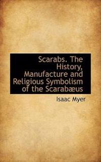 Scarabs. the History, Manufacture and Religious Symbolism of the Scarabaeus