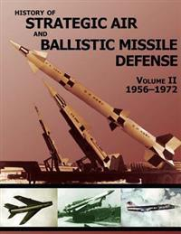 History of Strategic Air and Ballistic Missile Defense: Volume II 1956-1972