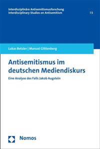 Antisemitismus Im Deutschen Mediendiskurs: Eine Analyse Des Falls Jakob Augstein