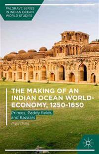 The Making of an Indian Ocean World-Economy 1250-1650