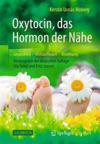 Oxytocin, Das Hormon Der Nahe: Gesundheit - Wohlbefinden - Beziehung