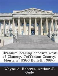 Uranium-Bearing Deposits West of Clancey, Jefferson County, Montana