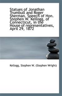 Statues of Jonathan Trumbull and Roger Sherman. Speech of Hon. Stephen W. Kellogg, of Connecticut, i