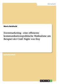 Eventmarketing - Eine Effiziente Kommunikationspolitische Manahme Am Beispiel Der Craft Night Von Etsy
