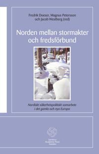 Norden mellan stormakter och fredsförbund : nordiskt säkerhetspolitiskt samarbete i det gamla och de nya Europa