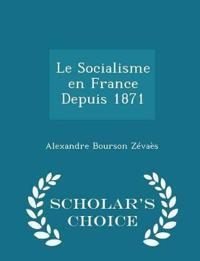 Le Socialisme En France Depuis 1871 - Scholar's Choice Edition