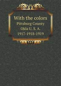 With the Colors Pittsburg County Okla U. S. A. 1917-1918-1919