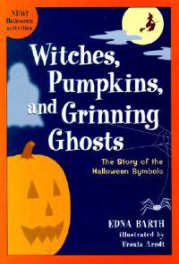 Witches, Pumpkins, and Grinning Ghosts: The Story of Halloween Symbols