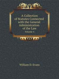 A Collection of Statutes Connected with the General Administration of the Law Volume 4