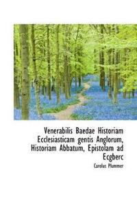 Venerabilis Baedae Historiam Ecclesiasticam Gentis Anglorum, Historiam Abbatum, Epistolam
