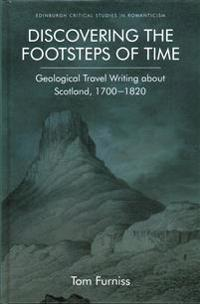 Discovering the Footsteps of Time: Geological Travel Writing about Scotland, 1700-1820