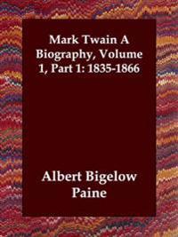 Mark Twain a Biography, Volume 1, Part 1: 1835-1866