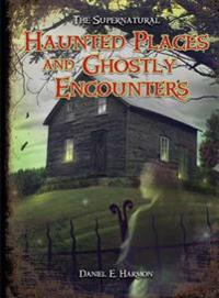 Haunted Places and Ghostly Encounters