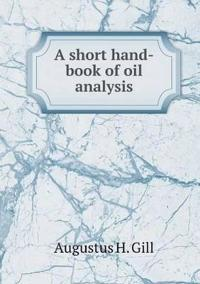 A Short Hand-Book of Oil Analysis
