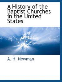 A History of the Baptist Churches in the United States