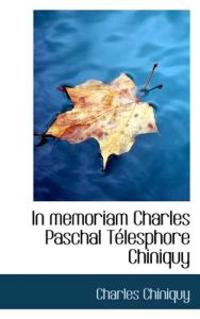 In Memoriam Charles Paschal Telesphore Chiniquy