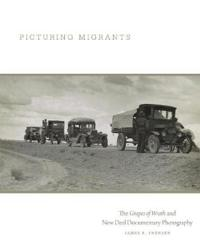 Picturing Migrants: The Grapes of Wrath and New Deal Documentary Photography