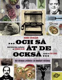 Och så åt de också : nio svenska livsöden i en smaksatt historia